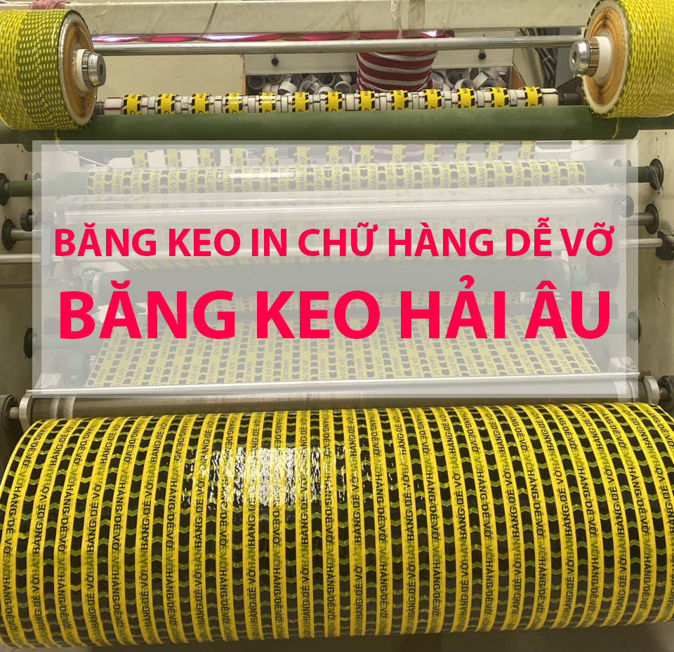 """Quy trình sản xuất băng keo in chữ """"Hàng dễ vỡ"""""""